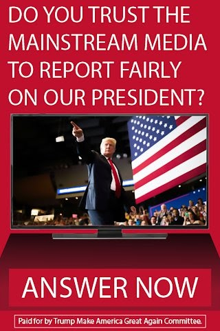 DO YOU TRUST THE MAINSTREAM MEDIA TO REPORT FAIRLY ON OUR PRESIDENT