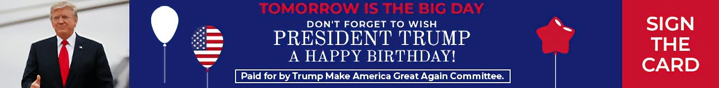 DON'T FORGET TO WISH PRESIDENT TRUMP A HAPPY BIRTHDAY