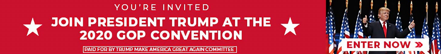 JOIN PRESIDENT TRUMP AT THE 2020 GOP CONVENTION