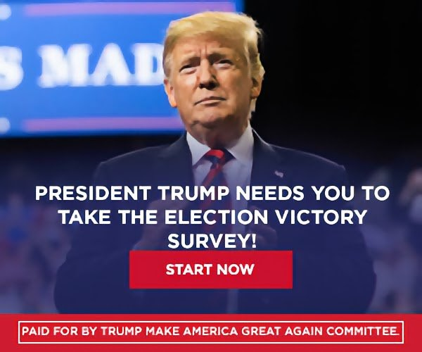 PRESIDENT TRUMP WANTS YOU TO TAKE THE OFFICIAL ELECTION VICTORY SURVEY