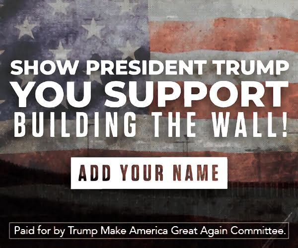 SHOW PRESIDENT TRUMP YOU SUPPORT BUILDING THE WALL