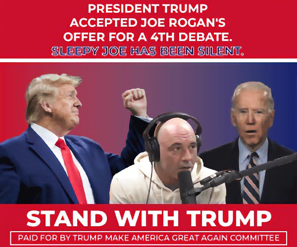 President Trump accepted Joe Rogan's offer for a 4th debate sleepy Joe has been silent